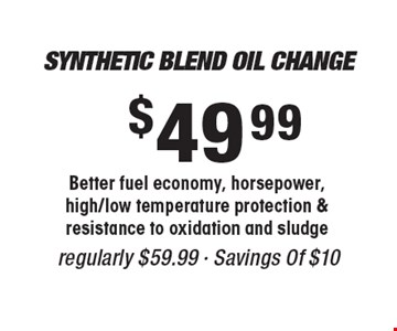 Synthetic Blend Oil Change $49.99 regularly $59.99 - Savings Of $10. Better fuel economy, horsepower, high/low temperature protection & resistance to oxidation and sludge.
