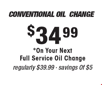 Conventional Oil Change $34.99 *On Your Next Full Service Oil Change regularly $39.99 - savings Of $5.