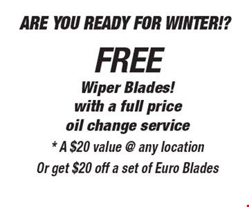 FREE Are You Ready For Winter!? Wiper Blades!with a full price oil change service* A $20 value @ any locationOr get $20 off a set of Euro Blades.