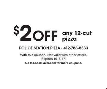 $2 Off any 12-cut pizza. With this coupon. Not valid with other offers. Expires 10-6-17. Go to LocalFlavor.com for more coupons.