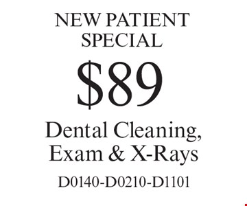 NEW PATIENT SPECIAL $89 Dental Cleaning, Exam & X-Rays D0140-D0210-D1101.