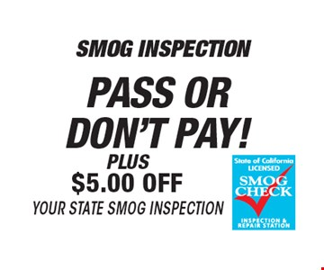 Pass Or Don't Pay Plus $5.00 Off Your State Smog Inspection. *All offers valid on most cars and light trucks. Valid at participating locations. Not valid with any other offers or warranty work. Must present coupon at time of estimate. One offer per service, per vehicle. No cash value.