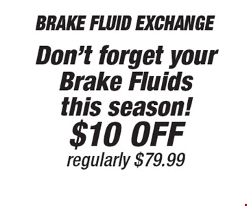 Don't forget your Brake Fluids this season! $10 Off Brake Fluid Exchange regularly $79.99. *All offers valid on most cars and light trucks. Valid at participating locations. Not valid with any other offers or warranty work. Must present coupon at time of estimate. One offer per service, per vehicle. No cash value.