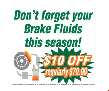 $10 off brake fluids. *All offers valid on most cars and light trucks. Valid at participating locations. Not valid with any other offers or warranty work. Must present coupon at time of estimate. One offer per service, per vehicle. No cash value.