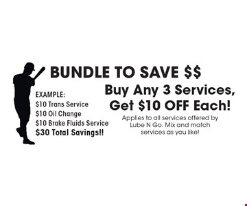 BUNDLE TO SAVE $$. Buy Any 3 Services, Get $10 OFF Each! Applies to all services offered by Lube N Go. Mix and match services as you like! All offers valid on most cars and light trucks. Valid at participating locations. Not valid with any other offers or warranty work. Must present coupon at time of estimate. One offer per service, per vehicle. No cash value.