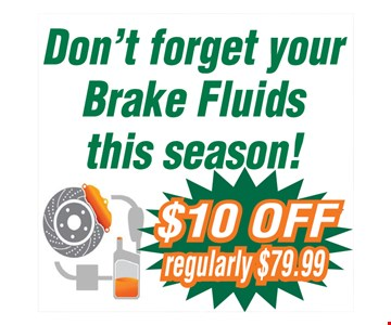 Don't forget your Brake Fluids this season! $10 Off Brake Fluids (regularly $79.99).