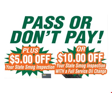 Pass Or Don't Pay! PLUS $5 Off Your State Smog Inspection OR $10 Off Your State Smog Inspection WITH A Full Service Oil Change.