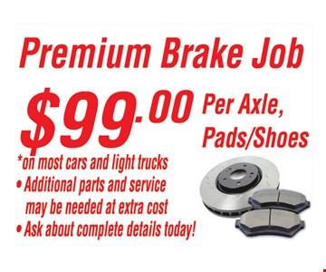 Premium Brake Job $99.00 per axle, pads/shoes