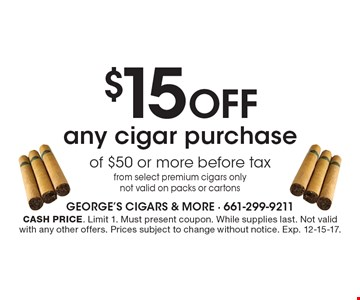$15 off any cigar purchase of $50 or more. Before tax from select premium cigars only. Not valid on packs or cartons. Cash price. Limit 1. Must present coupon. While supplies last. Not valid with any other offers. Prices subject to change without notice. Exp. 12-15-17.
