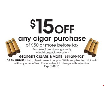 $15 OFF any cigar purchase of $50 or more before tax from select premium cigars only not valid on packs or cartons. Cash price. Limit 1. Must present coupon. While supplies last. Not valid with any other offers. Prices subject to change without notice. Exp. 1-12-18.