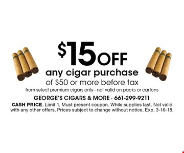 $15 OFF any cigar purchase of $50 or more before tax from select premium cigars only - not valid on packs or cartons. Cash price. Limit 1. Must present coupon. While supplies last. Not valid with any other offers. Prices subject to change without notice. Exp. 3-16-18.