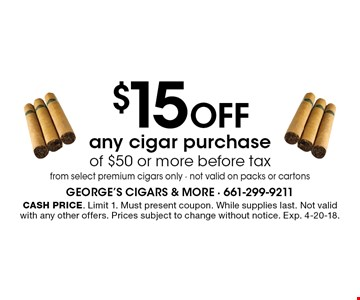$15 OFF any cigar purchase of $50 or more before tax from select premium cigars only - not valid on packs or cartons. Cash price. Limit 1. Must present coupon. While supplies last. Not valid with any other offers. Prices subject to change without notice. Exp. 4-20-18.