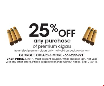 25% off any purchase of premium cigars from select premium cigars only - not valid on packs or cartons. Cash price. Limit 1. Must present coupon. While supplies last. Not valid with any other offers. Prices subject to change without notice. Exp. 7-20-18.