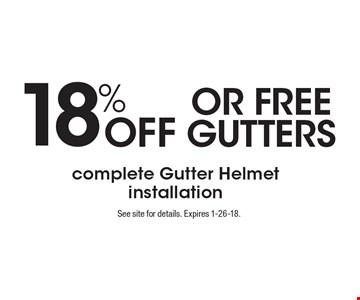 18% OFF OR FREE GUTTERS. Complete Gutter Helmet installation. See site for details. Expires 1-26-18.