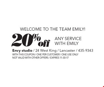 WELCOME TO THE TEAM EMILY! 20% off any service with EMILY. With this coupon / one per customer / one use only not valid with other offers / expires 11-30-17