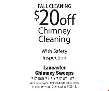 fall Cleaning $20 off Chimney Cleaning With Safety Inspection. With this coupon. Not valid with other offers or prior services. Offer expires 1-26-18.