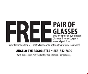 free pair of glasses buy one pair of eyeglasses (frames & lenses), get a second pair free some frames and lenses - restrictions apply-not valid with some insurances. With this coupon. Not valid with other offers or prior services.