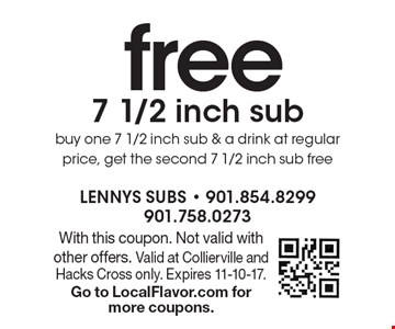 Free 7 1/2 inch sub. Buy one 7 1/2 inch sub & a drink at regular price, get the second 7 1/2 inch sub free. With this coupon. Not valid with other offers. Valid at Collierville and Hacks Cross only. Expires 11-10-17. Go to LocalFlavor.com for more coupons.