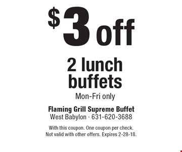 $3 off 2 lunch buffets, Mon-Fri only. With this coupon. One coupon per check. Not valid with other offers. Expires 2-28-18.
