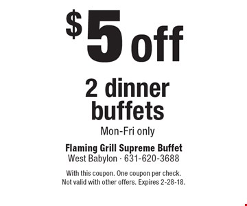 $5 off 2 dinner buffets, Mon-Fri only. With this coupon. One coupon per check. Not valid with other offers. Expires 2-28-18.