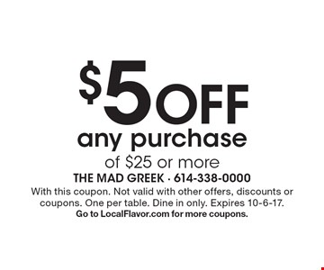 $5 Off any purchase of $25 or more. With this coupon. Not valid with other offers, discounts or coupons. One per table. Dine in only. Expires 10-6-17. Go to LocalFlavor.com for more coupons.