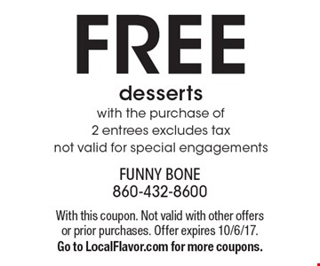 FREE desserts with the purchase of 2 entrees excludes tax. not valid for special engagements. With this coupon. Not valid with other offers or prior purchases. Offer expires 10/6/17. Go to LocalFlavor.com for more coupons.