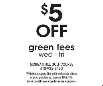 $5 OFF green fees. Wed - Fri. With this coupon. Not valid with other offers or prior purchases. Expires 10-27-17. Go to LocalFlavor.com for more coupons.