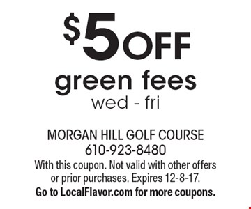 $5 OFF green fees wed - fri. With this coupon. Not valid with other offers or prior purchases. Expires 12-8-17. Go to LocalFlavor.com for more coupons.