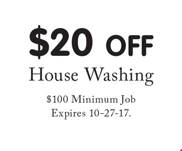 $20 OFF House Washing $100 Minimum Job. Expires 10-27-17.