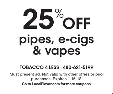 25% Off pipes, e-cigs & vapes. Must present ad. Not valid with other offers or prior purchases. Expires 1-15-18. Go to LocalFlavor.com for more coupons.