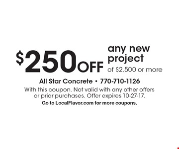 $250Off any new project of $2,500 or more. With this coupon. Not valid with any other offers or prior purchases. Offer expires 10-27-17. Go to LocalFlavor.com for more coupons.