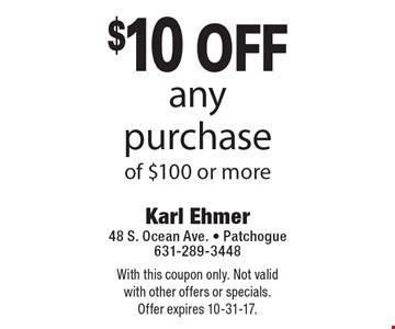 $10 off any purchase of $100 or more. With this coupon only. Not valid with other offers or specials. Offer expires 10-31-17.