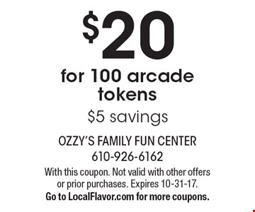 $20 for 100 arcade tokens $5 savings. With this coupon. Not valid with other offers or prior purchases. Expires 10-31-17. Go to LocalFlavor.com for more coupons.