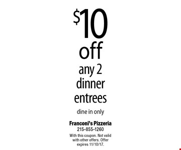 $10 off any 2 dinner entrees - dine in only. With this coupon. Not valid with other offers. Offer expires 11/10/17.