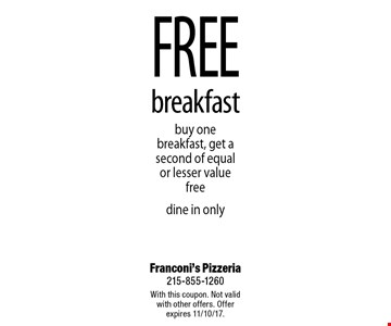 Free breakfast. Buy one breakfast, get a second of equal or lesser value free - dine in only. With this coupon. Not valid with other offers. Offer expires 11/10/17.
