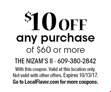 $10 off any purchase of $60 or more. With this coupon. Valid at this location only. Not valid with other offers. Expires 10/13/17. Go to LocalFlavor.com for more coupons.