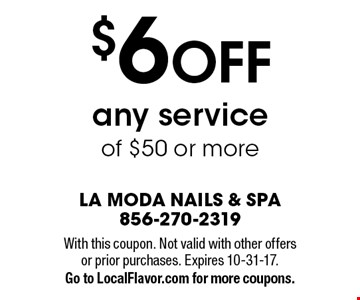 $6 OFF any service of $50 or more. With this coupon. Not valid with other offers or prior purchases. Expires 10-31-17. Go to LocalFlavor.com for more coupons.