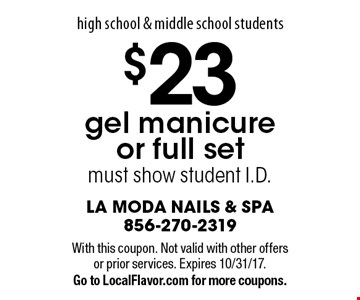 high school & middle school students $23 gel manicure or full set must show student I.D. With this coupon. Not valid with other offers or prior services. Expires 10/31/17. Go to LocalFlavor.com for more coupons.