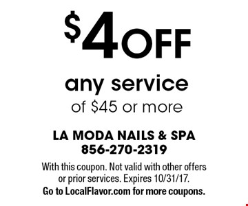 $4 OFF any service of $45 or more. With this coupon. Not valid with other offers or prior services. Expires 10/31/17. Go to LocalFlavor.com for more coupons.