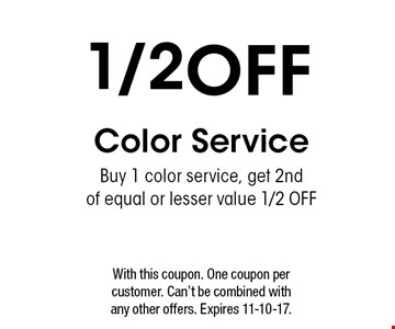 1./2OFF Color Service. Buy 1 color service, get 2ndof equal or lesser value 1/2 OFF. With this coupon. One coupon per customer. Can't be combined with any other offers. Expires 11-10-17.