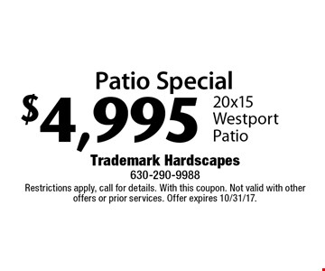 Patio Special $4,995 20x15 Westport Patio. Restrictions apply, call for details. With this coupon. Not valid with other offers or prior services. Offer expires 10/31/17.