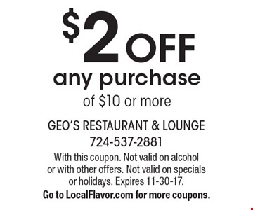 $2 Off any purchase of $10 or more. With this coupon. Not valid on alcohol or with other offers. Not valid on specials or holidays. Expires 11-30-17. Go to LocalFlavor.com for more coupons.