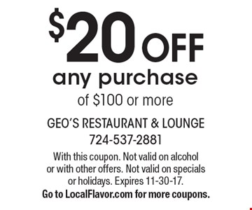 $20 Off any purchase of $100 or more. With this coupon. Not valid on alcohol or with other offers. Not valid on specials or holidays. Expires 11-30-17. Go to LocalFlavor.com for more coupons.