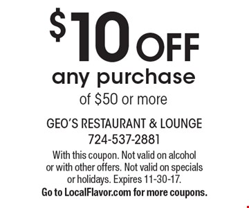 $10 Off any purchase of $50 or more. With this coupon. Not valid on alcohol or with other offers. Not valid on specials or holidays. Expires 11-30-17. Go to LocalFlavor.com for more coupons.