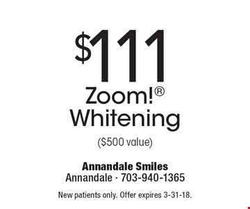 $111 Zoom! Whitening ($500 value). New patients only. Offer expires 3-31-18.