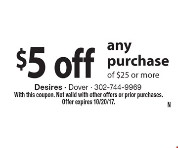 $5 off any purchase of $25 or more. With this coupon. Not valid with other offers or prior purchases.Offer expires 10/20/17.