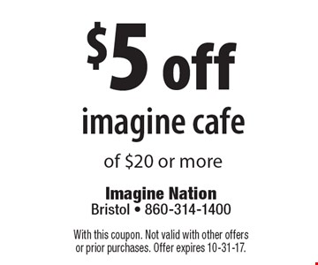 $5 off imagine cafe of $20 or more. With this coupon. Not valid with other offers or prior purchases. Offer expires 10-31-17.