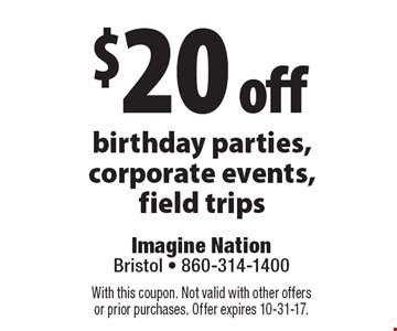 $20 off birthday parties, corporate events, field trips. With this coupon. Not valid with other offers or prior purchases. Offer expires 10-31-17.