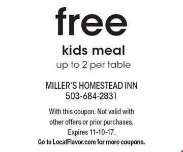 Free kids meal up to 2 per table. With this coupon. Not valid with other offers or prior purchases. Expires 11-10-17. Go to LocalFlavor.com for more coupons.
