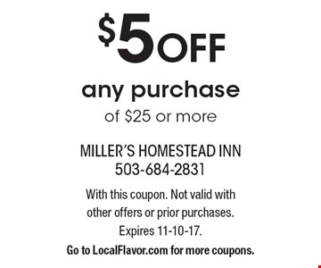 $5 Off any purchase of $25 or more. With this coupon. Not valid with other offers or prior purchases. Expires 11-10-17. Go to LocalFlavor.com for more coupons.
